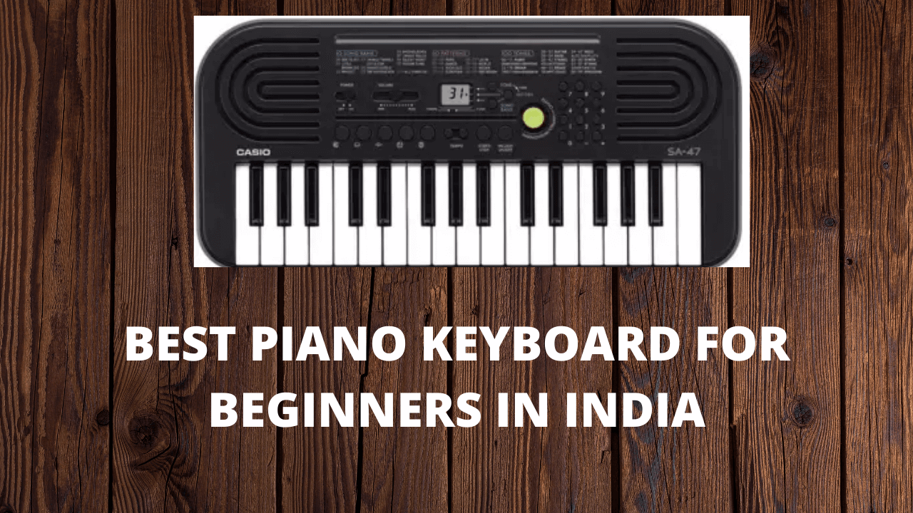 BEST PIANO KEYBOARD FOR BEGINNERS IN INDIA